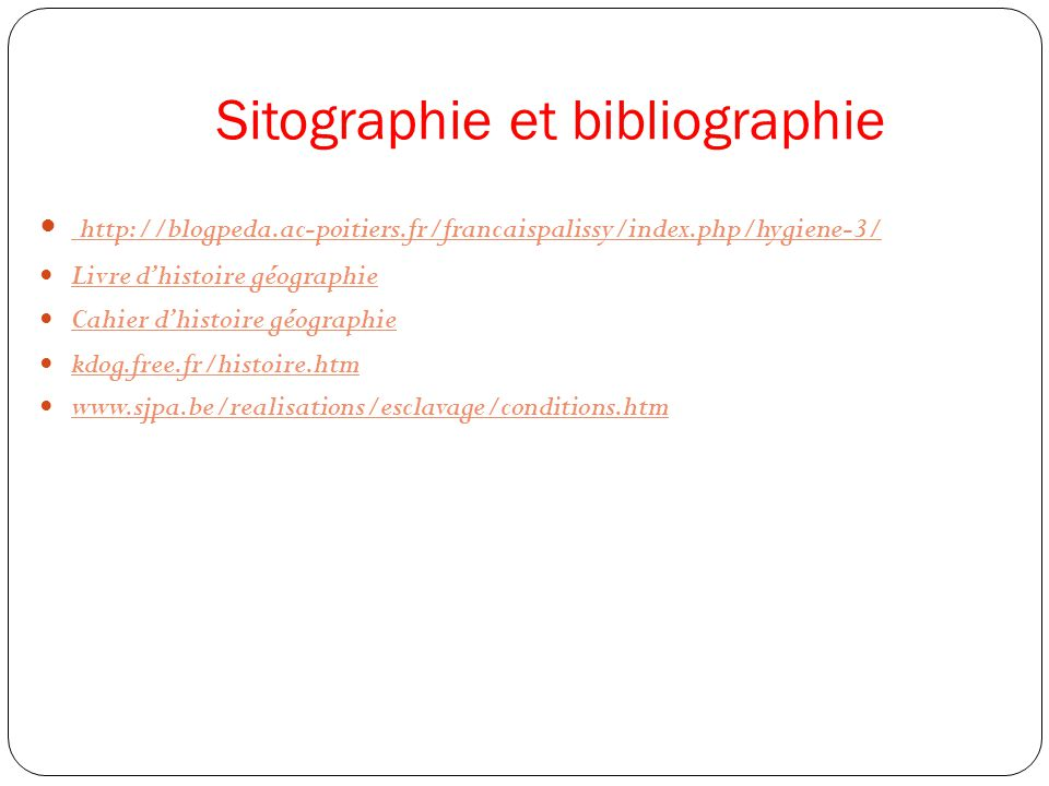 Sitographie et bibliographie http://blogpeda.ac-poitiers.fr/francaispalissy/index.php/hygiene-3/ Livre dhistoire géographie Cahier dhistoire géographi