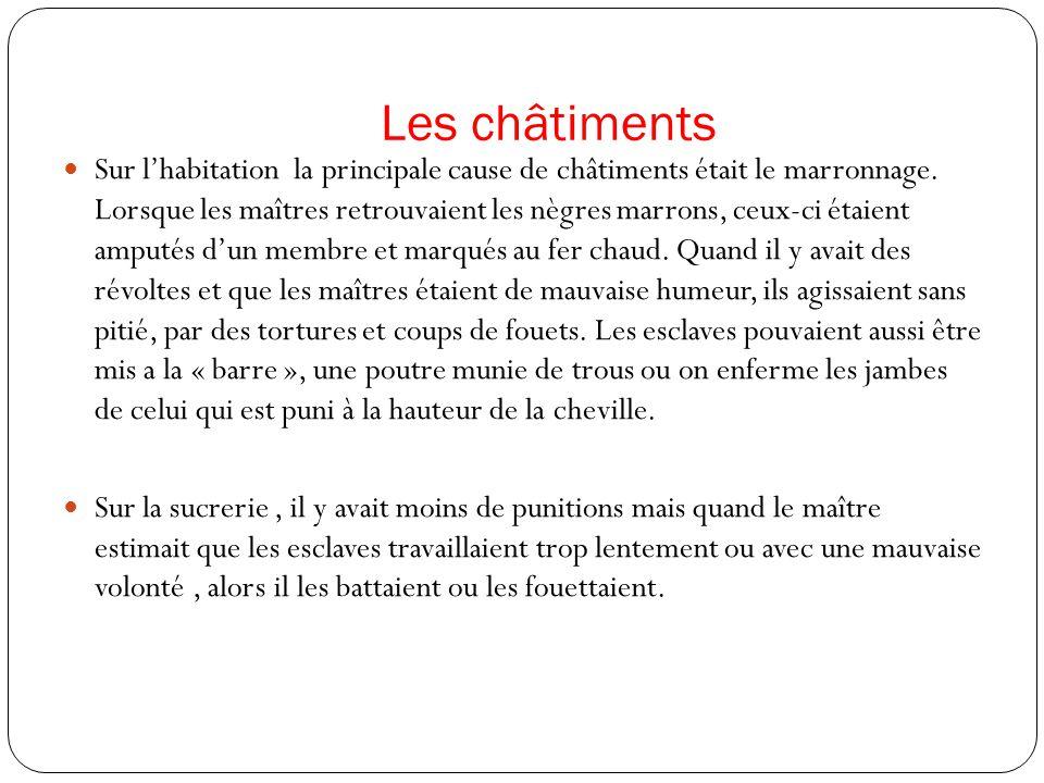 Les châtiments Sur lhabitation la principale cause de châtiments était le marronnage.