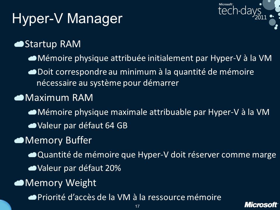 17 Startup RAM Mémoire physique attribuée initialement par Hyper-V à la VM Doit correspondre au minimum à la quantité de mémoire nécessaire au système