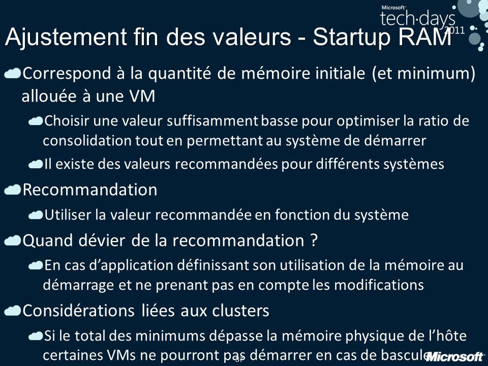 37 Ajustement fin des valeurs - Startup RAM Correspond à la quantité de mémoire initiale (et minimum) allouée à une VM Choisir une valeur suffisamment
