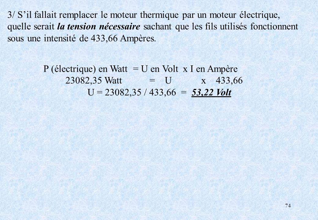74 3/ Sil fallait remplacer le moteur thermique par un moteur électrique, quelle serait la tension nécessaire sachant que les fils utilisés fonctionne