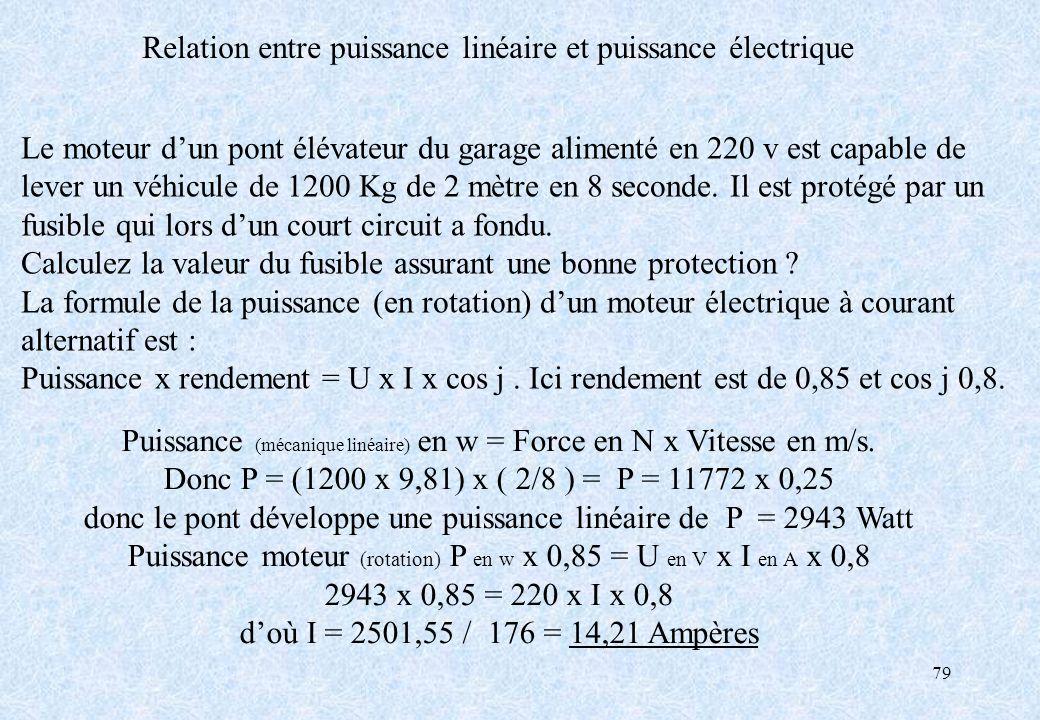 79 Le moteur dun pont élévateur du garage alimenté en 220 v est capable de lever un véhicule de 1200 Kg de 2 mètre en 8 seconde. Il est protégé par un