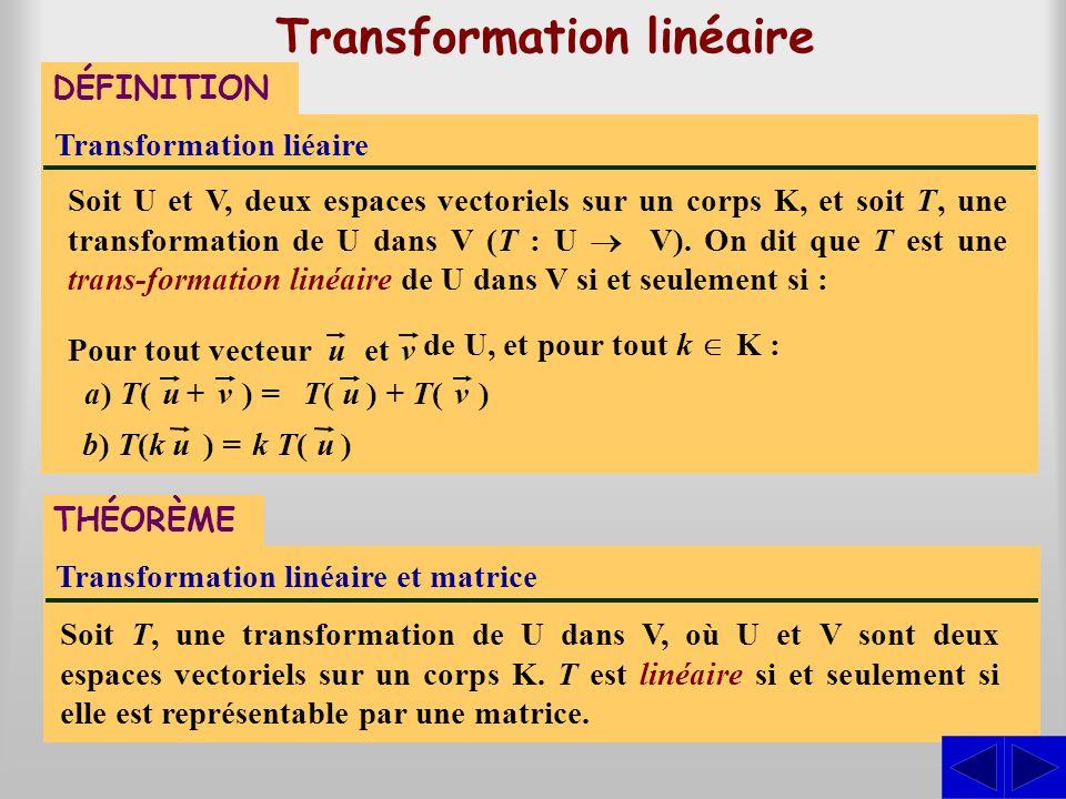 Transformation linéaire Transformation liéaire Soit U et V, deux espaces vectoriels sur un corps K, et soit T, une transformation de U dans V (T : U V
