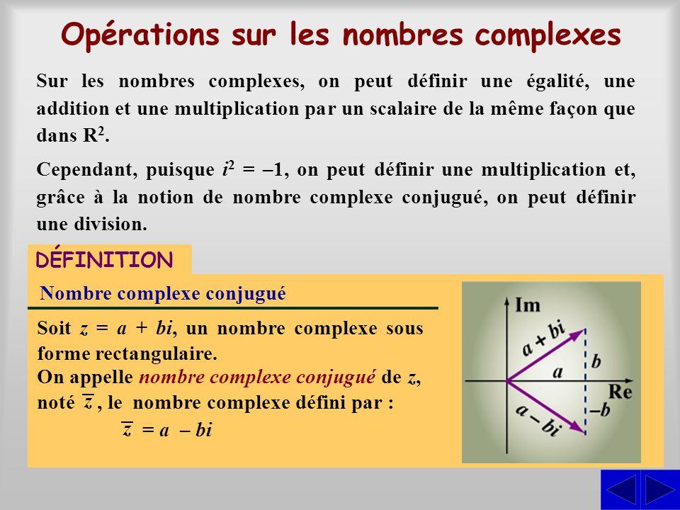 Opérations sur les nombres complexes Sur les nombres complexes, on peut définir une égalité, une addition et une multiplication par un scalaire de la