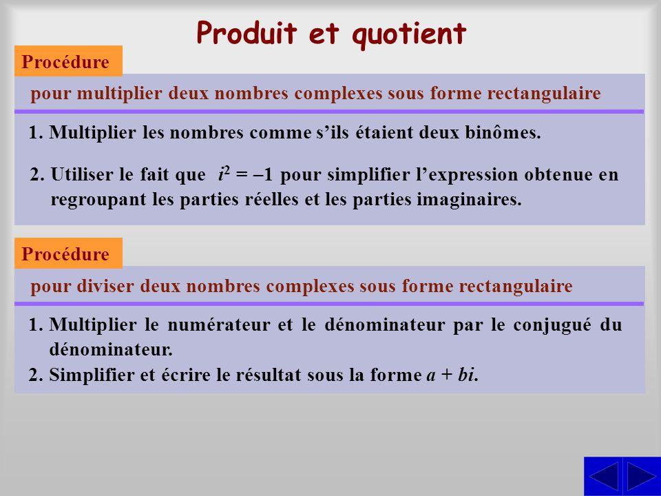 Produit et quotient pour multiplier deux nombres complexes sous forme rectangulaire 1.Multiplier les nombres comme sils étaient deux binômes. 2.Utilis