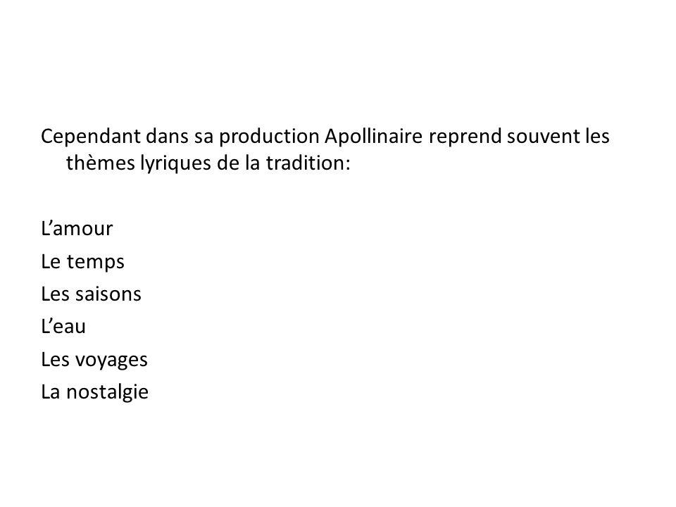 Cependant dans sa production Apollinaire reprend souvent les thèmes lyriques de la tradition: Lamour Le temps Les saisons Leau Les voyages La nostalgie