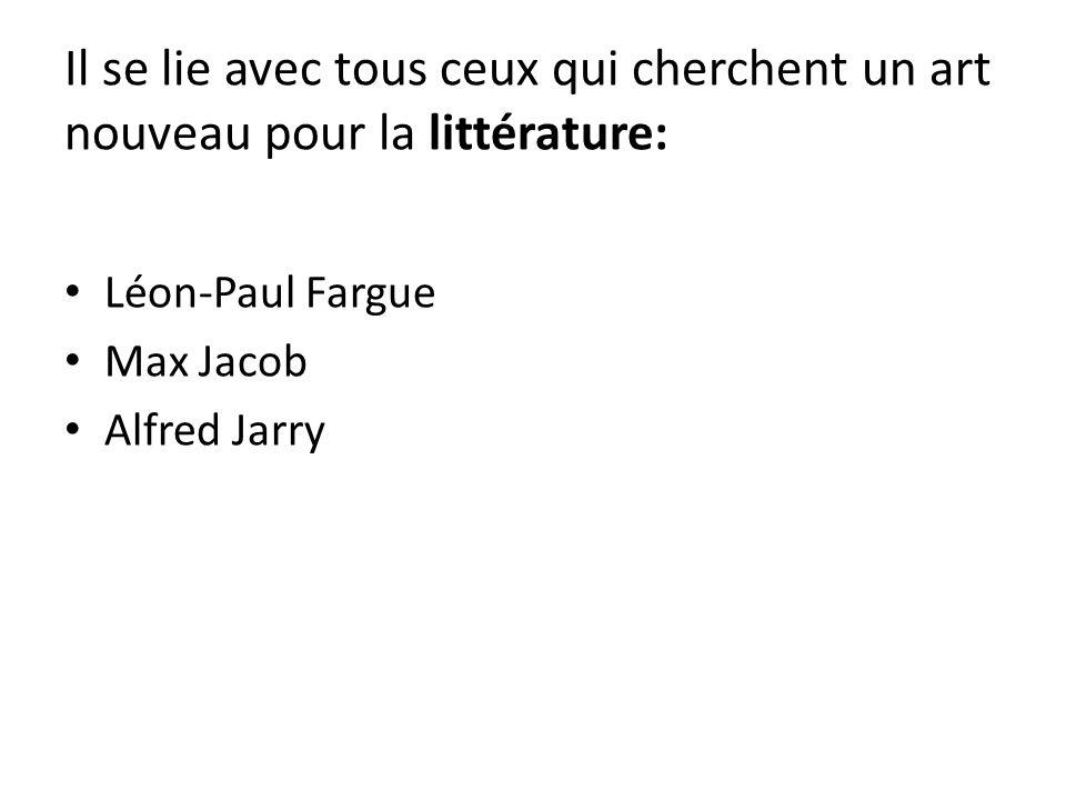Il se lie avec tous ceux qui cherchent un art nouveau pour la littérature: Léon-Paul Fargue Max Jacob Alfred Jarry