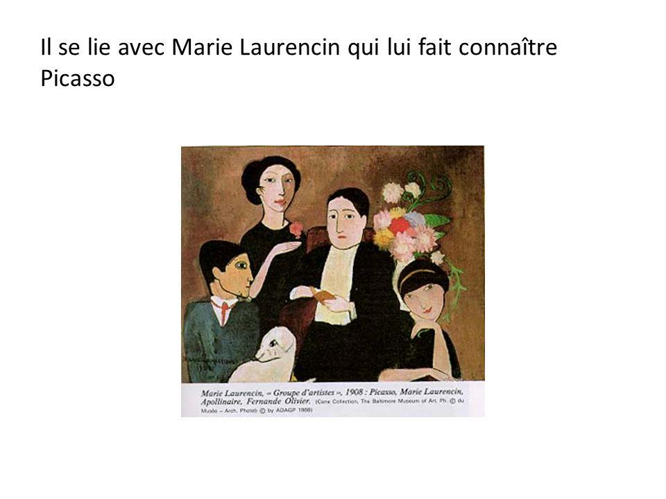 Il se lie avec Marie Laurencin qui lui fait connaître Picasso