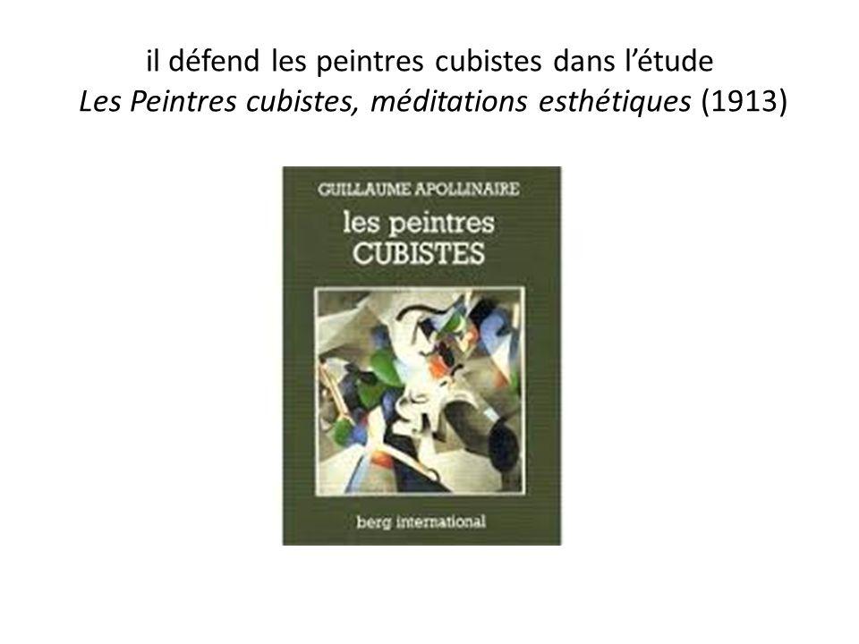 il défend les peintres cubistes dans létude Les Peintres cubistes, méditations esthétiques (1913)
