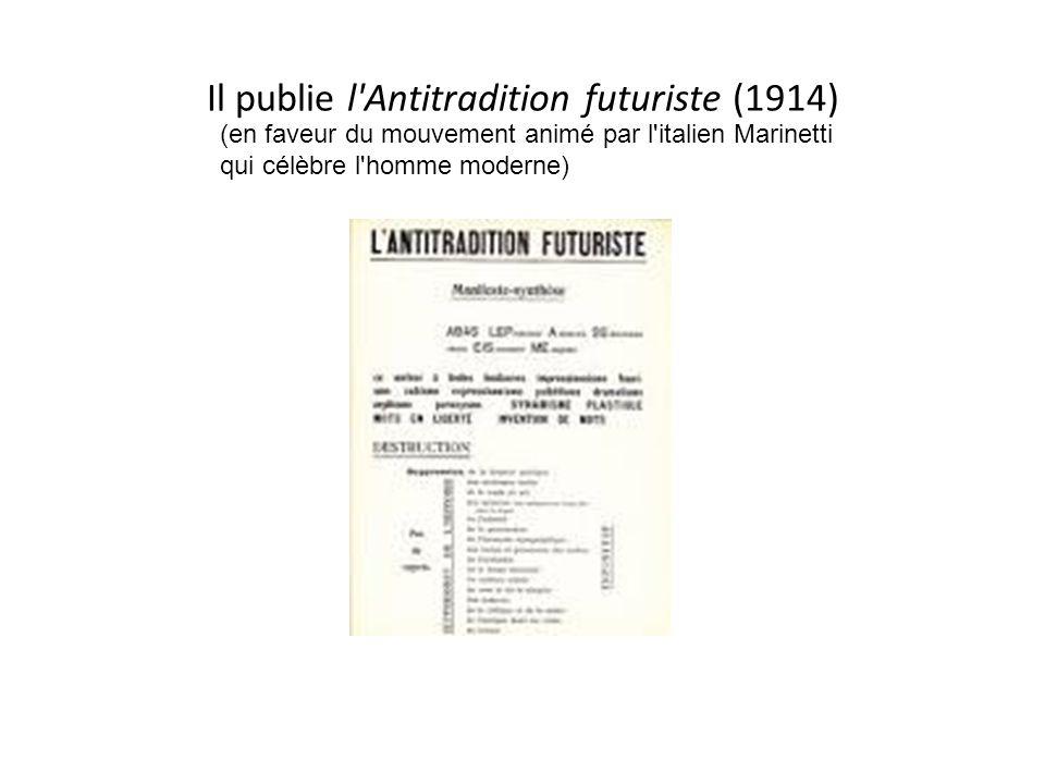 Il publie l Antitradition futuriste (1914) (en faveur du mouvement animé par l italien Marinetti qui célèbre l homme moderne)