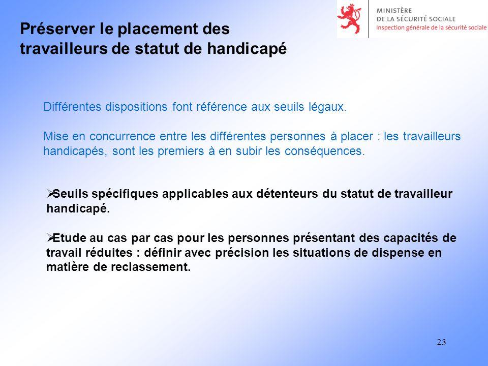 23 Préserver le placement des travailleurs de statut de handicapé Seuils spécifiques applicables aux détenteurs du statut de travailleur handicapé.