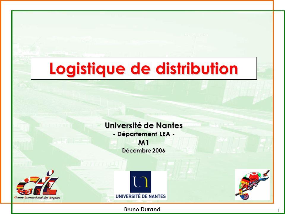 1 Logistique de distribution Université de Nantes - Département LEA - M1 Décembre 2006 Bruno Durand