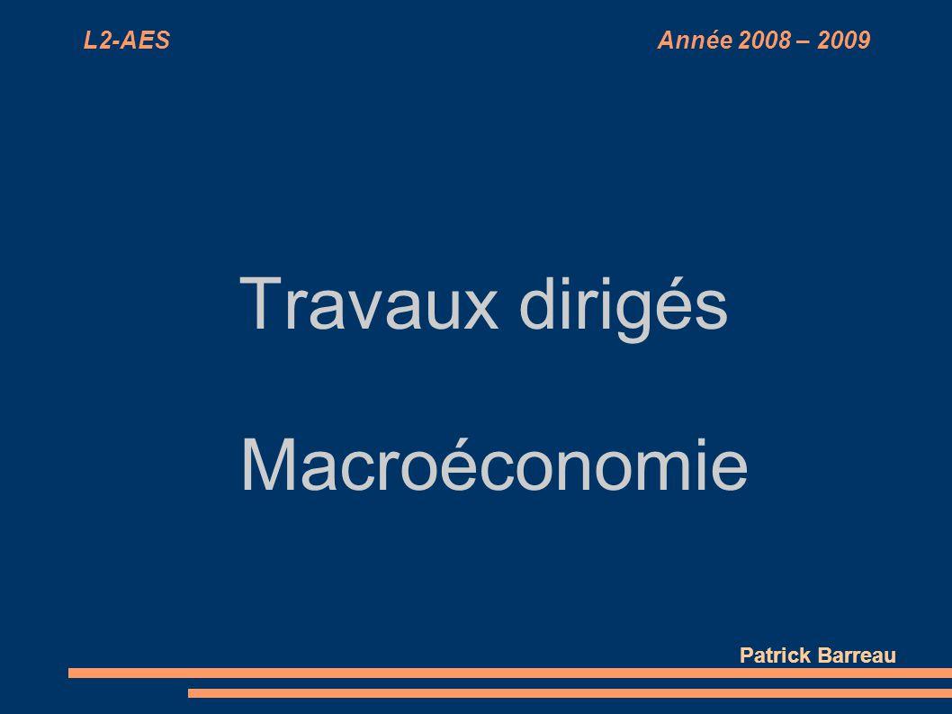 L2-AES Année 2008 – 2009 Travaux dirigés Macroéconomie Patrick Barreau
