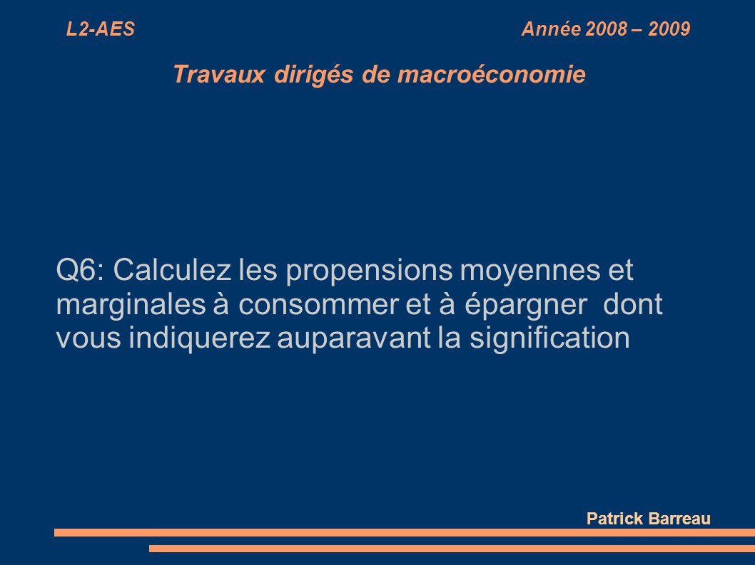 L2-AES Année 2008 – 2009 Travaux dirigés de macroéconomie Q6: Calculez les propensions moyennes et marginales à consommer et à épargner dont vous indi