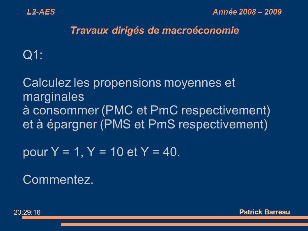 L2-AES Année 2008 – 2009 Travaux dirigés de macroéconomie Q1: Calculez les propensions moyennes et marginales à consommer (PMC et PmC respectivement)