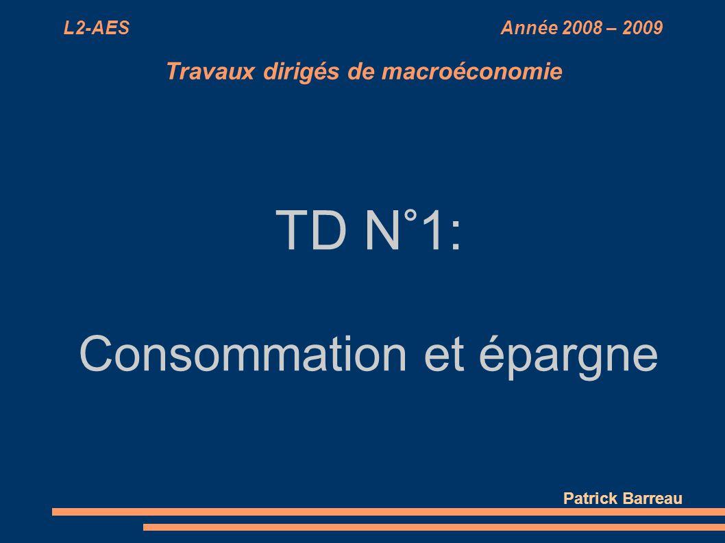 L2-AES Année 2008 – 2009 Travaux dirigés de macroéconomie TD N°1: Consommation et épargne Patrick Barreau