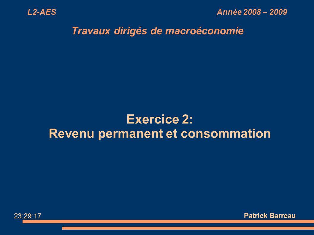 L2-AES Année 2008 – 2009 Travaux dirigés de macroéconomie Exercice 2: Revenu permanent et consommation Patrick Barreau 23:29:17