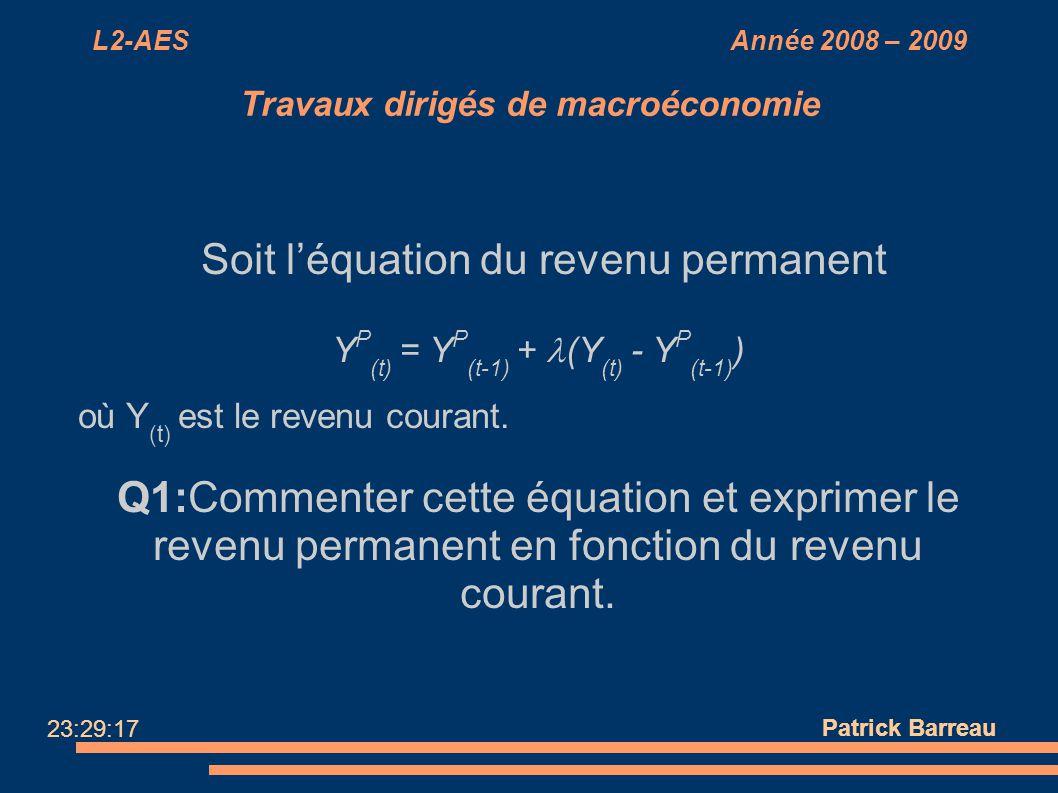 L2-AES Année 2008 – 2009 Travaux dirigés de macroéconomie Soit léquation du revenu permanent Y P (t) = Y P (t-1) + (Y (t) - Y P (t-1) ) où Y (t) est l
