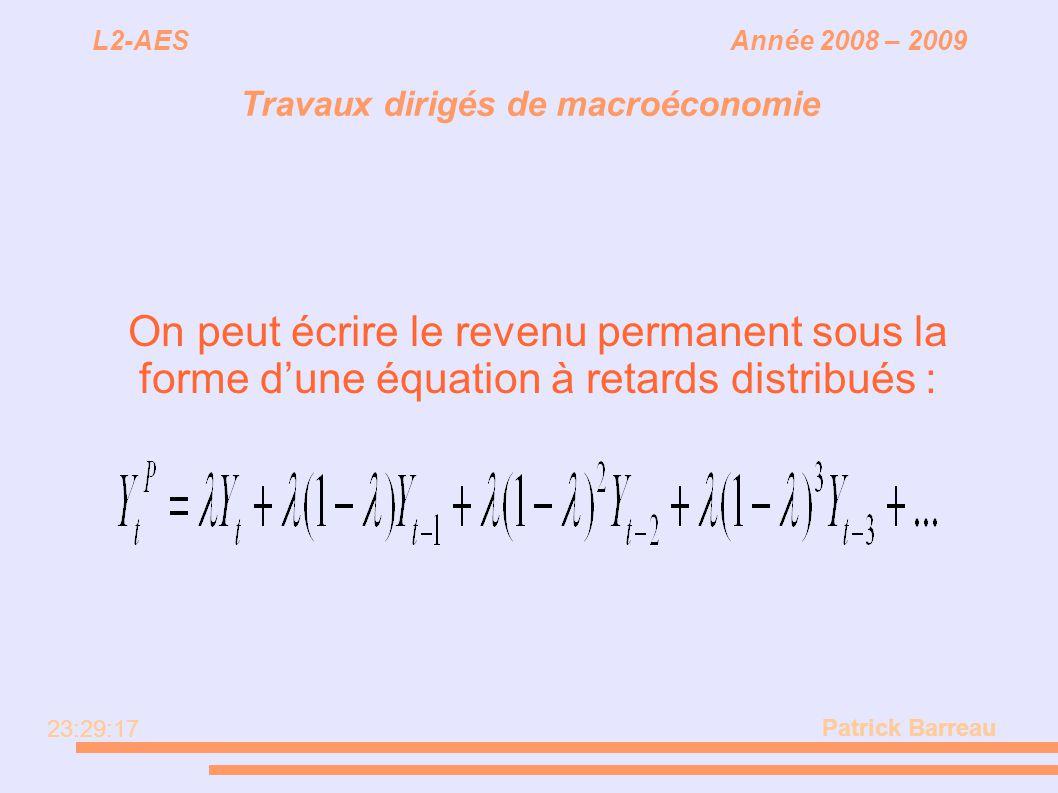 L2-AES Année 2008 – 2009 Travaux dirigés de macroéconomie On peut écrire le revenu permanent sous la forme dune équation à retards distribués : Patric