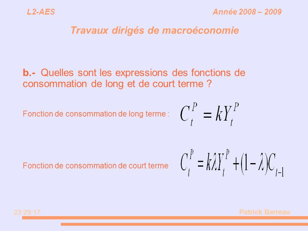 L2-AES Année 2008 – 2009 Travaux dirigés de macroéconomie b.- Quelles sont les expressions des fonctions de consommation de long et de court terme ? F