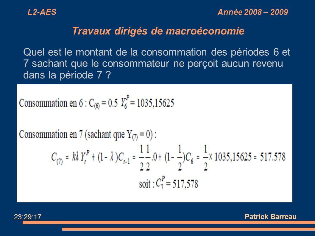 L2-AES Année 2008 – 2009 Travaux dirigés de macroéconomie Quel est le montant de la consommation des périodes 6 et 7 sachant que le consommateur ne pe
