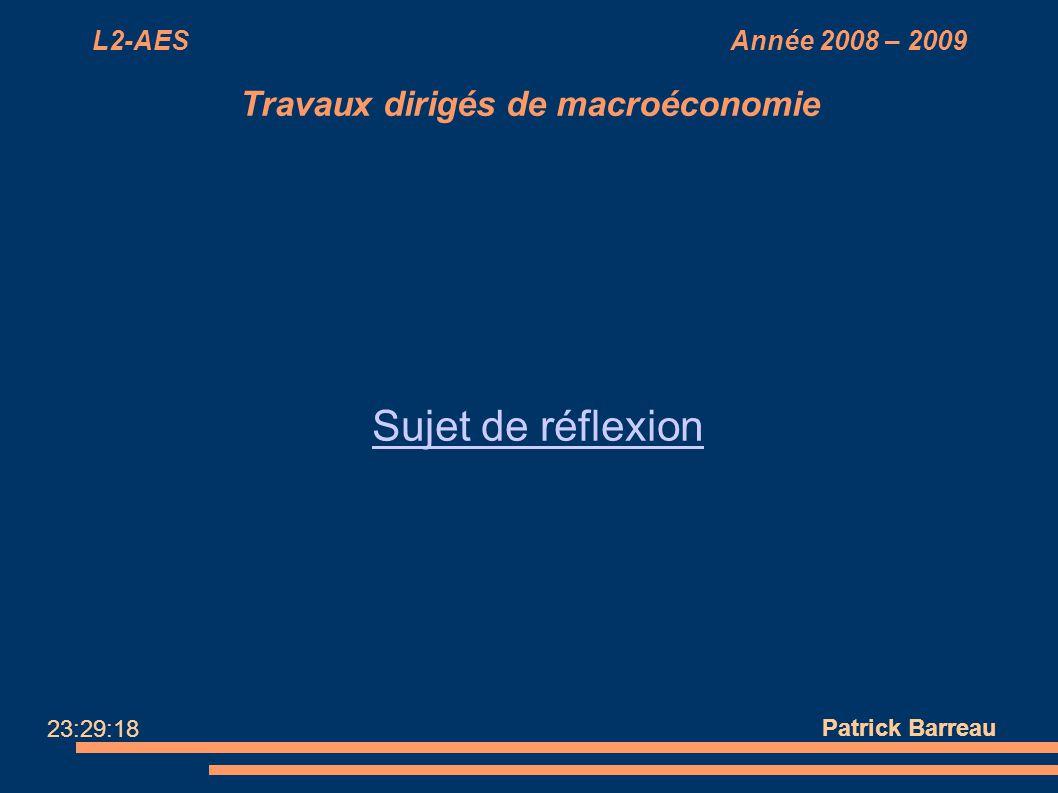 L2-AES Année 2008 – 2009 Travaux dirigés de macroéconomie Sujet de réflexion Patrick Barreau 23:29:18