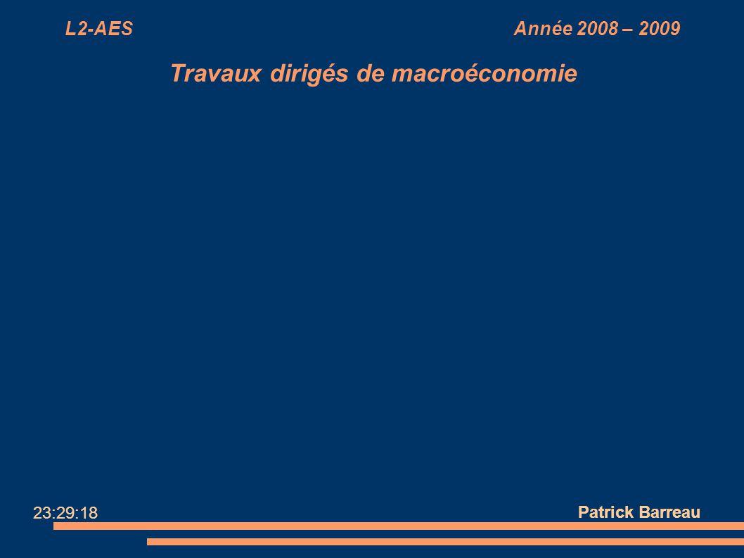 L2-AES Année 2008 – 2009 Travaux dirigés de macroéconomie Patrick Barreau 23:29:18