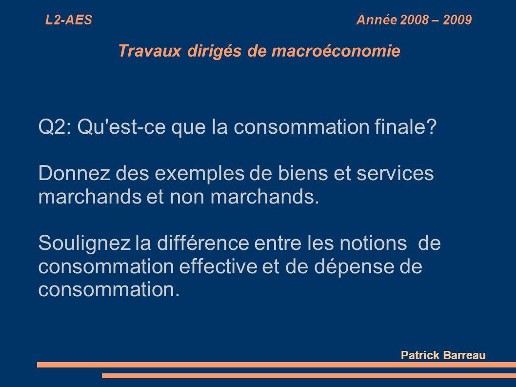 L2-AES Année 2008 – 2009 Travaux dirigés de macroéconomie Q2: Qu'est-ce que la consommation finale? Donnez des exemples de biens et services marchands