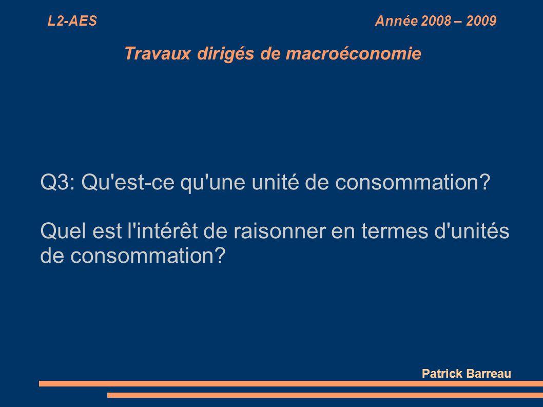 L2-AES Année 2008 – 2009 Travaux dirigés de macroéconomie Q3: Qu'est-ce qu'une unité de consommation? Quel est l'intérêt de raisonner en termes d'unit