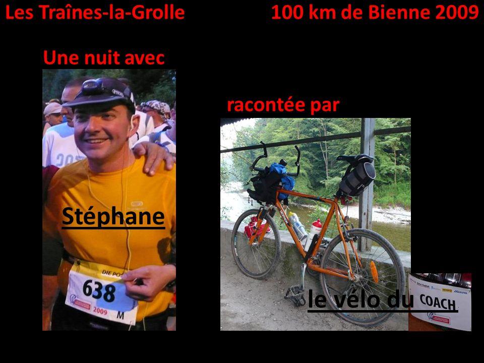 Les Traînes-la-Grolle100 km de Bienne 2009 Une nuit avec Stéphane racontée par le vélo du.