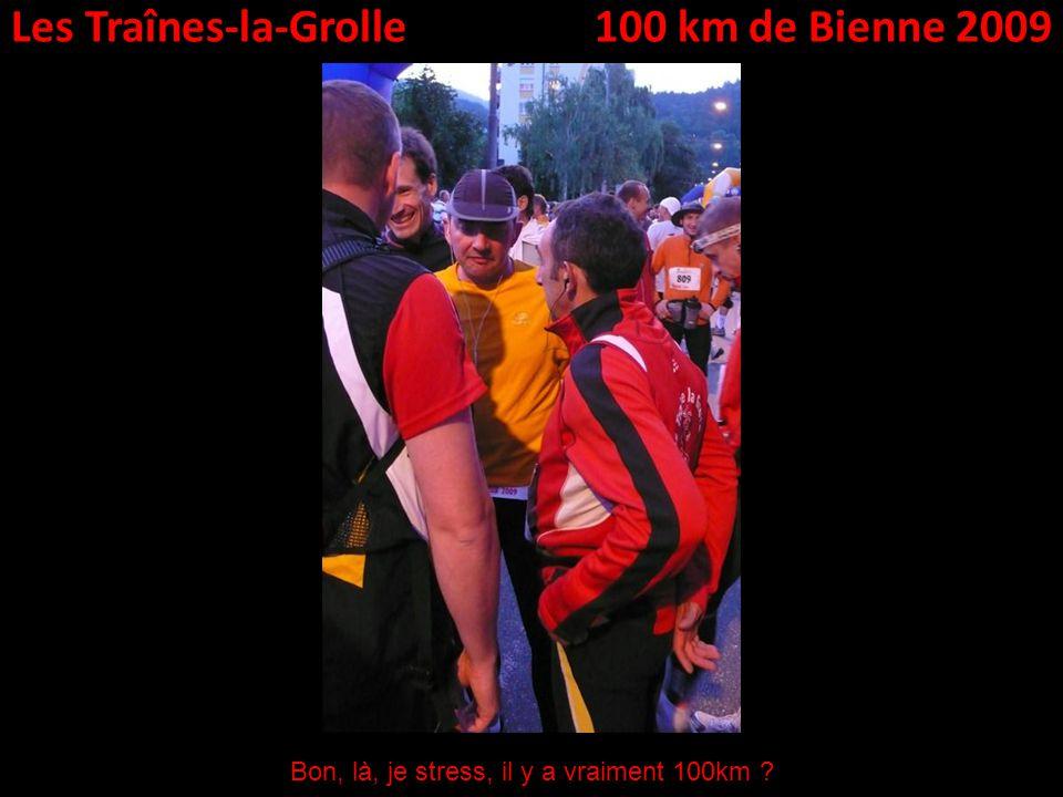 Les Traînes-la-Grolle100 km de Bienne 2009 Bon, là, je stress, il y a vraiment 100km ?