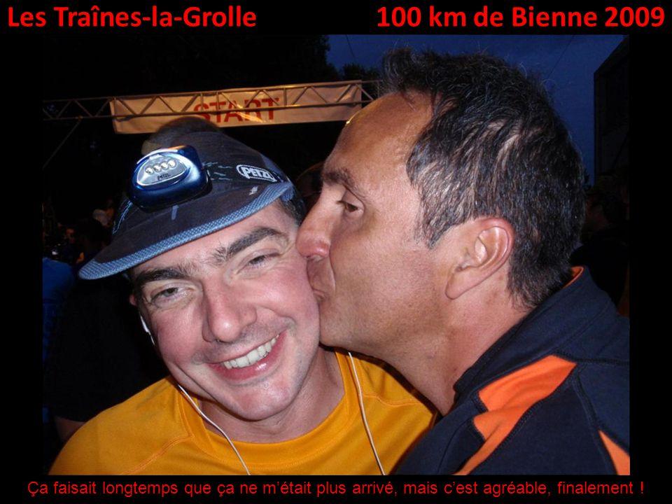 Les Traînes-la-Grolle100 km de Bienne 2009 Ça faisait longtemps que ça ne métait plus arrivé, mais cest agréable, finalement !