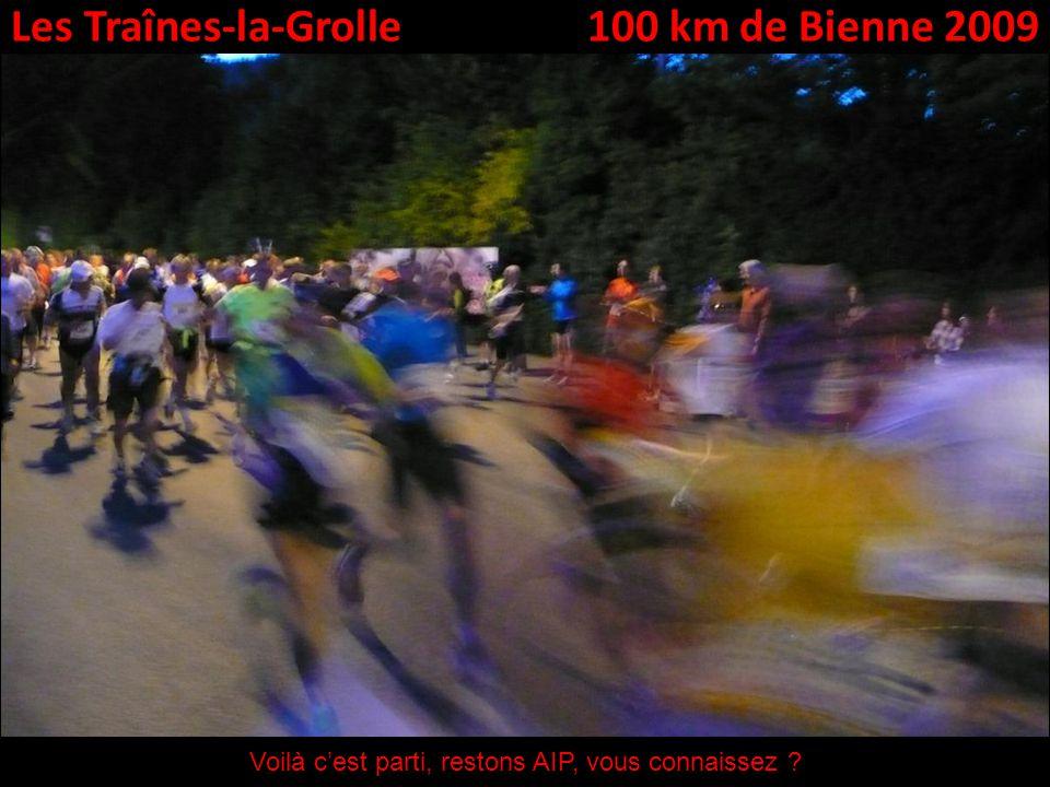 Les Traînes-la-Grolle100 km de Bienne 2009 Voilà cest parti, restons AIP, vous connaissez ?