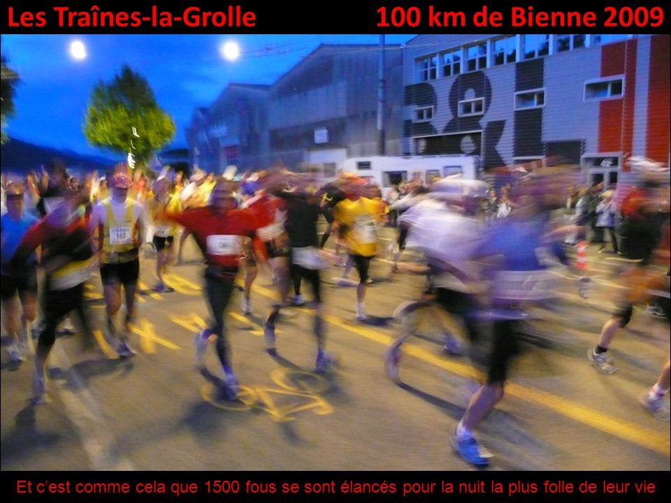 Les Traînes-la-Grolle100 km de Bienne 2009 Et cest comme cela que 1500 fous se sont élancés pour la nuit la plus folle de leur vie
