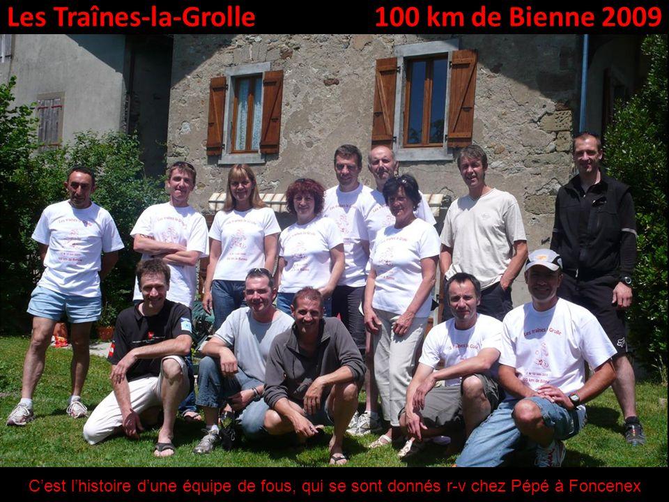Les Traînes-la-Grolle100 km de Bienne 2009 Cest lhistoire dune équipe de fous, qui se sont donnés r-v chez Pépé à Foncenex