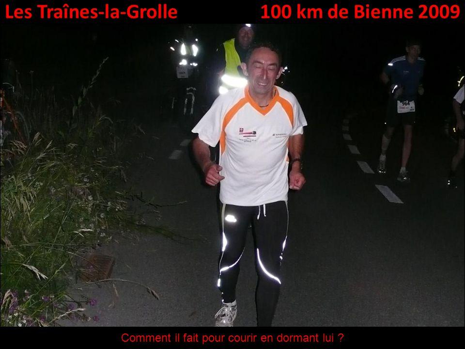 Les Traînes-la-Grolle100 km de Bienne 2009 Comment il fait pour courir en dormant lui ?
