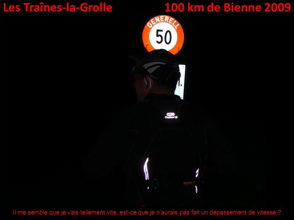 Les Traînes-la-Grolle100 km de Bienne 2009 Il me semble que je vais tellement vite, est-ce que je naurais pas fait un dépassement de vitesse ?
