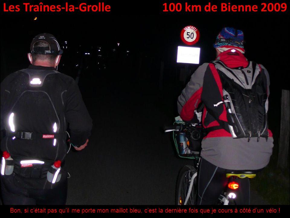 Les Traînes-la-Grolle100 km de Bienne 2009 Bon, si cétait pas quil me porte mon maillot bleu, cest la dernière fois que je cours à côté dun vélo !