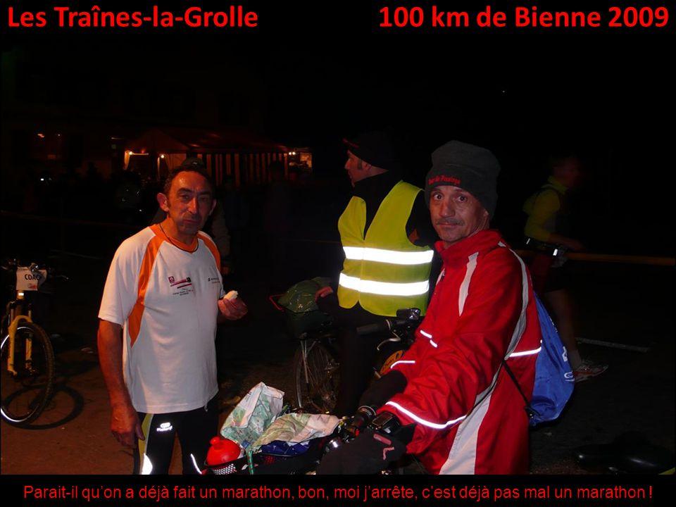 Les Traînes-la-Grolle100 km de Bienne 2009 Parait-il quon a déjà fait un marathon, bon, moi jarrête, cest déjà pas mal un marathon !