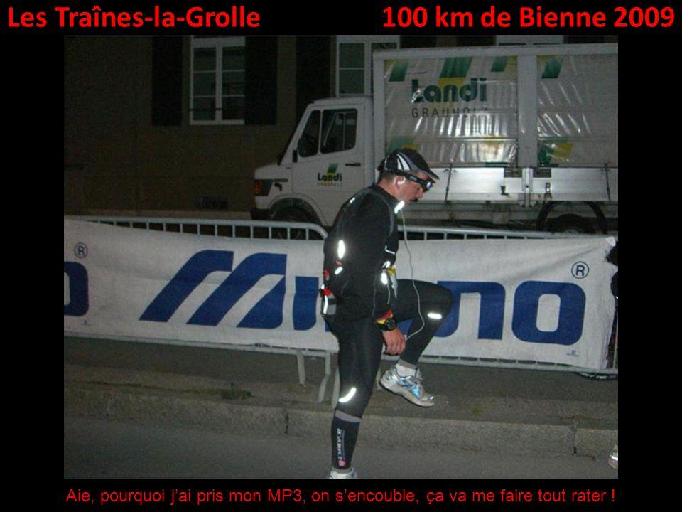 Les Traînes-la-Grolle100 km de Bienne 2009 Aie, pourquoi jai pris mon MP3, on sencouble, ça va me faire tout rater !