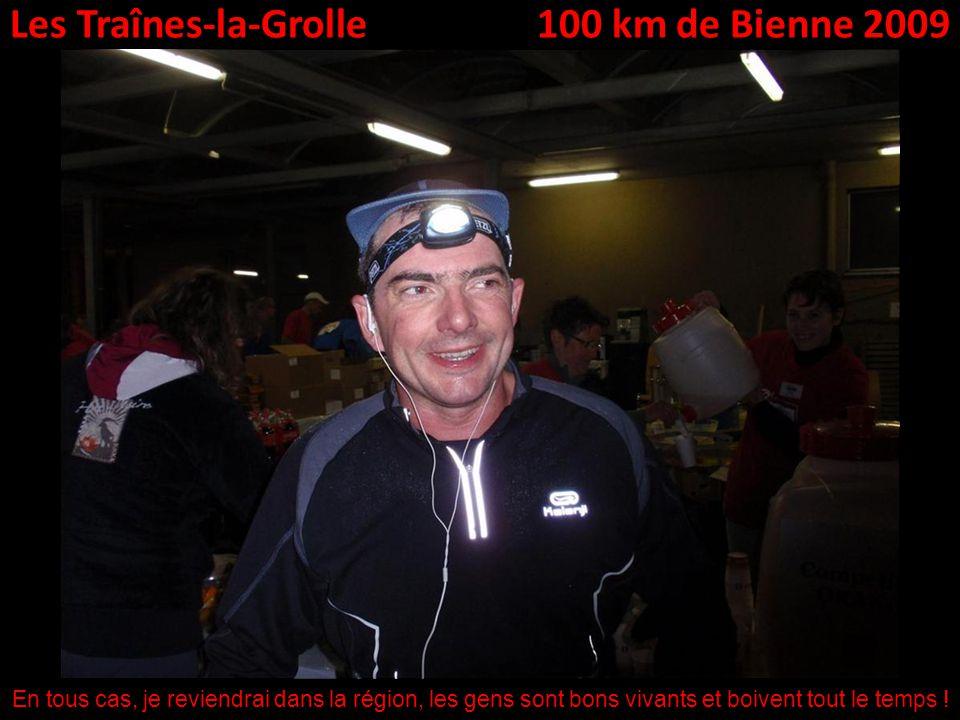 Les Traînes-la-Grolle100 km de Bienne 2009 En tous cas, je reviendrai dans la région, les gens sont bons vivants et boivent tout le temps !