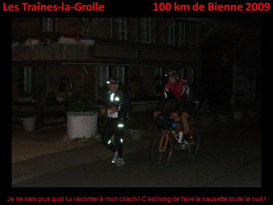 Les Traînes-la-Grolle100 km de Bienne 2009 Je ne sais plus quoi lui raconter à mon coach .