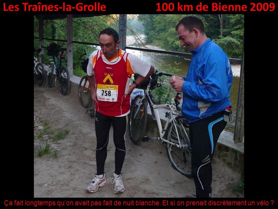 Les Traînes-la-Grolle100 km de Bienne 2009 Ça fait longtemps quon avait pas fait de nuit blanche.