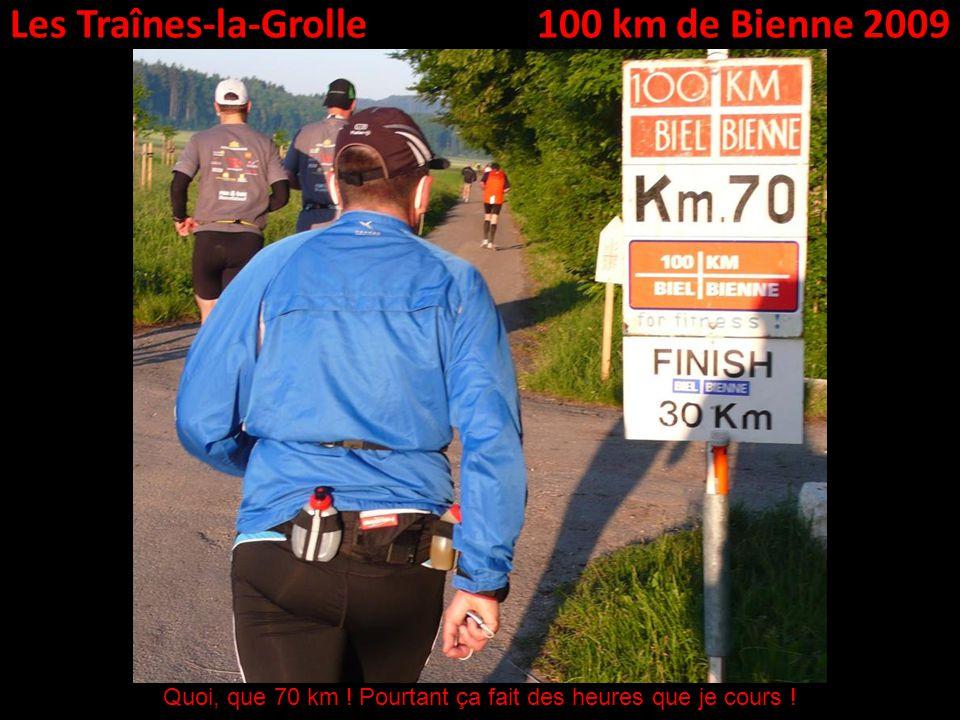 Les Traînes-la-Grolle100 km de Bienne 2009 Quoi, que 70 km .
