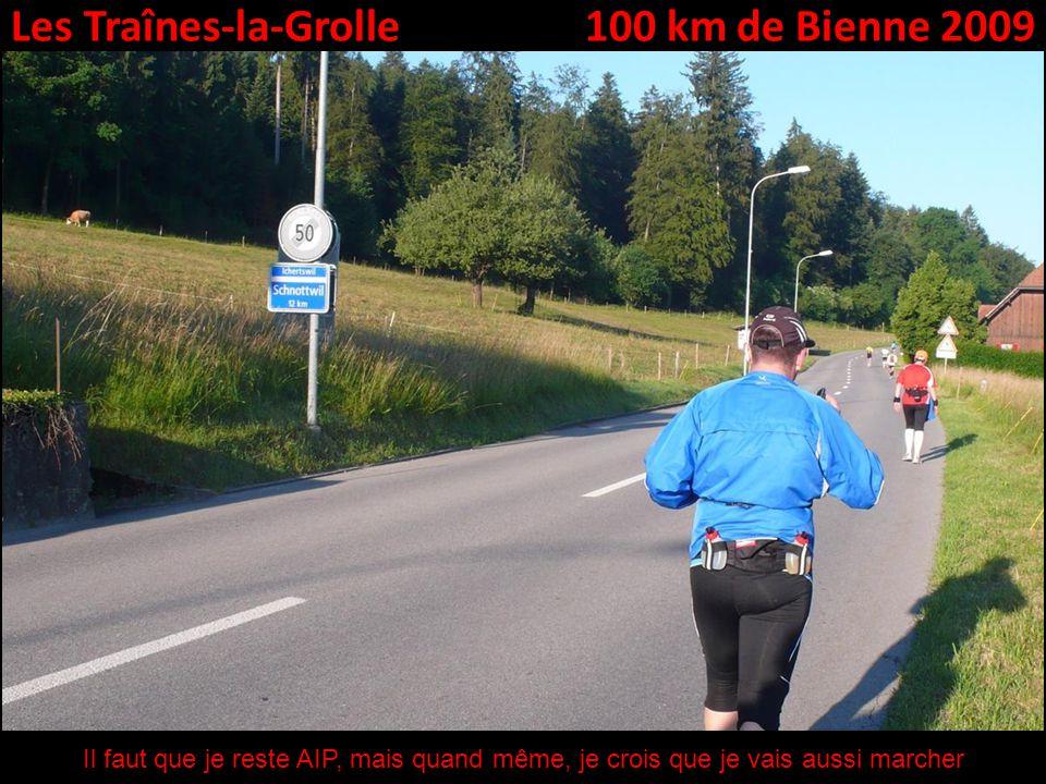 Les Traînes-la-Grolle100 km de Bienne 2009 Il faut que je reste AIP, mais quand même, je crois que je vais aussi marcher