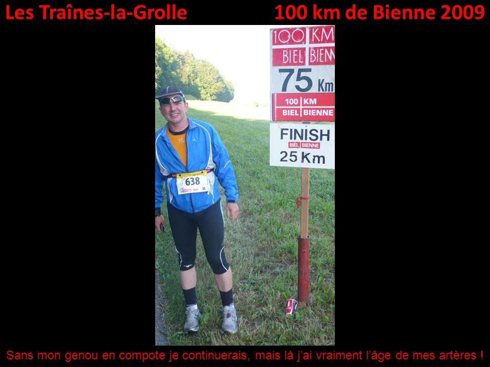 Les Traînes-la-Grolle100 km de Bienne 2009 Sans mon genou en compote je continuerais, mais là jai vraiment lâge de mes artères !