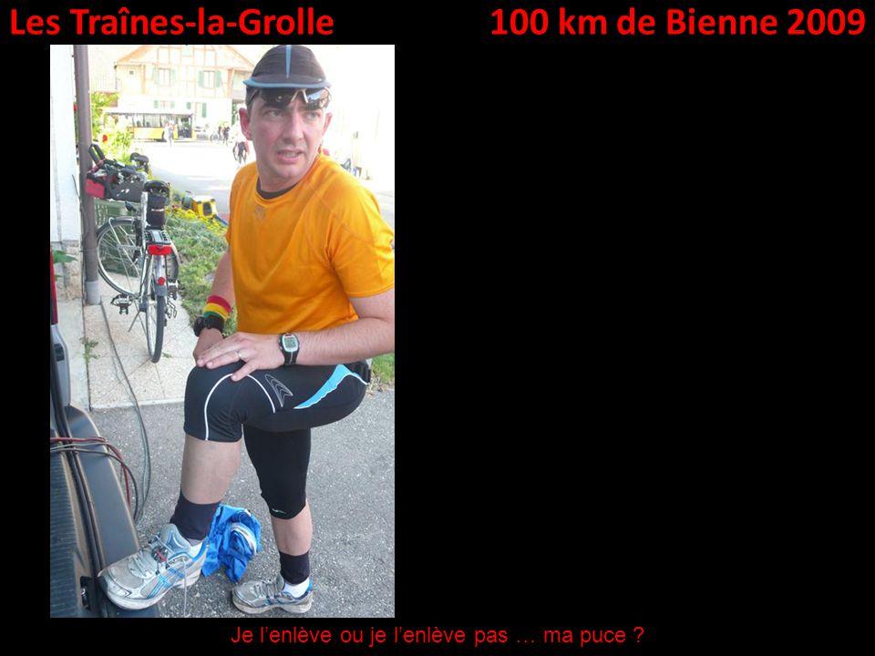 Les Traînes-la-Grolle100 km de Bienne 2009 Je lenlève ou je lenlève pas … ma puce ?