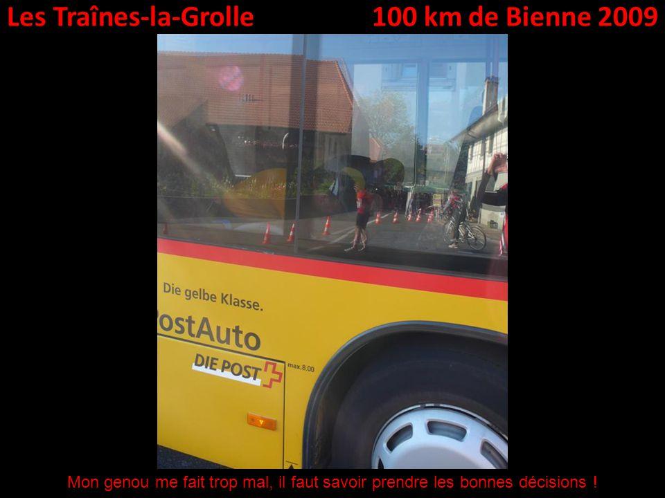 Les Traînes-la-Grolle100 km de Bienne 2009 Mon genou me fait trop mal, il faut savoir prendre les bonnes décisions !