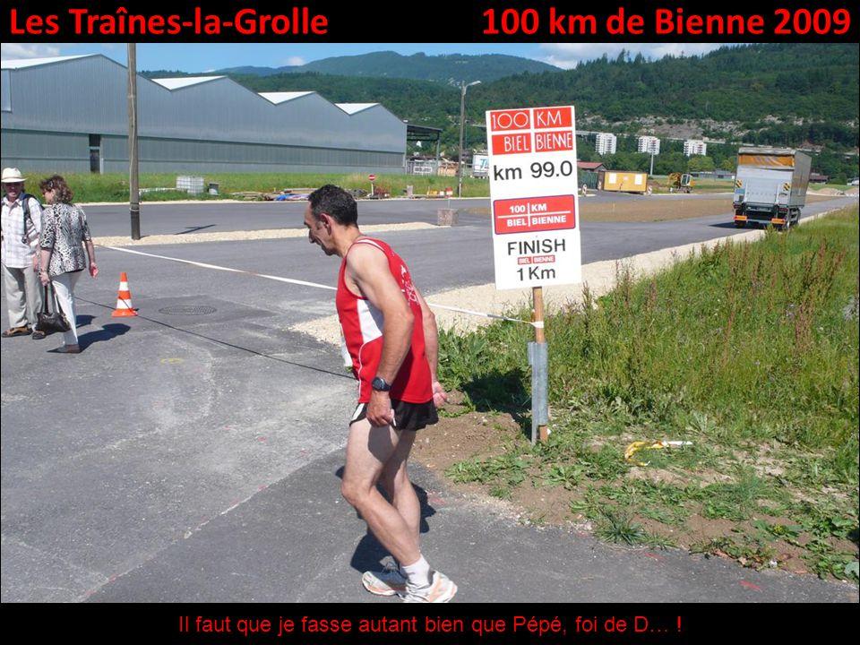 Les Traînes-la-Grolle100 km de Bienne 2009 Il faut que je fasse autant bien que Pépé, foi de D… !