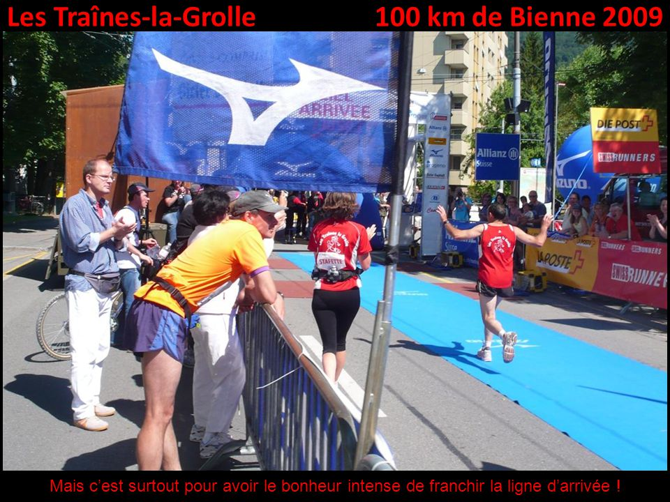 Les Traînes-la-Grolle100 km de Bienne 2009 Mais cest surtout pour avoir le bonheur intense de franchir la ligne darrivée !
